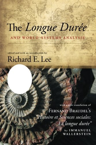The Longue Duree and World-Systems Analysis (Fernand Braudel Center Studies in Historical Social Science)