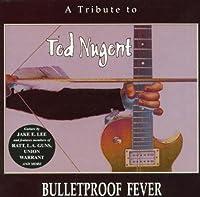 Bulletproof Fever: Ted Nugent Tribute