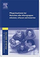 Pflegesituationen bei Menschen aller Altersgruppen erkennen, erfassen und bewerten: Themenbereich 1: Analyse und Vorschlaege fuer den Unterricht