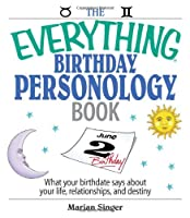 The Everything Birthday Personology Book: What Your Birthdate Says About Your Life, Relationships, And Destiny (Everything®)