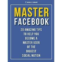 Master Facebook: 20 amazing tips