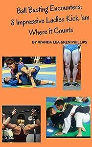 Ball Busting Encounters: 8 Impressive Ladies Kick 'em Where it Counts (English Edition)