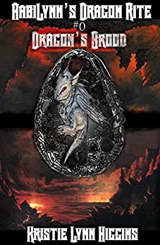 AabiLynn's Dragon Rite #0 Dragon's Brood: Egg Hatchlings' Ritual (AabiLynn's Dragon Rite Epic Dark Fantasy Action Adventure Sword and Sorcery Novella Series Book 1) by [Higgins, Kristie Lynn]