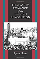The Family Romance of the French Revolution (Centennial Book)