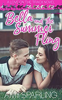Bella and the Summer Fling (Love on the Track Book 2) by [Sparling, Amy]