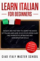 Learn Italian for Beginners: An Easy and Fast Way To Learn The Basics of Italian Language,Build Your Vocabulary and Improve Your Reading and Conversation Skills