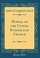 Hymnal of the United Evangelical Church (Classic Reprint)