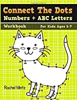 Connect The Dots Numbers + ABC Letters Workbook For Kids Ages 5-7: Connecting Dot To Dot 1-10, 1-30, A-B-C,  Get Ready To School Activity For Children