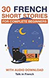 30 French Short Stories for Complete Beginners: Improve your reading and listening skills in French (Learn French for Beginners) (French Edition) 画像