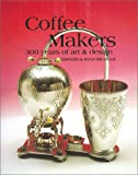 Coffee Makers: 300 Years of Art and Design