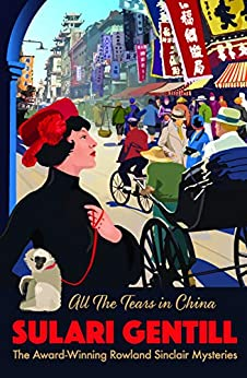 All the Tears in China (A ROWLAND SINCLAIR MYSTERY) by [Gentill, Sulari]