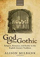 God and the Gothic: Religion, Romance, and Reality in the English Literary Tradition