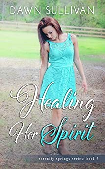 Healing Her Spirit (Serenity Springs Book 2) by [Sullivan, Dawn]