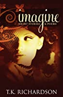 Imagine: Short Stories & Poems