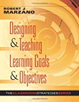 Designing & Teaching Learning Goals & Objectives (Classroom Strategies That Work)