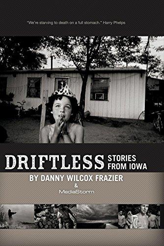 Driftless: Stories from Iowa by Danny Wilcox Frazier