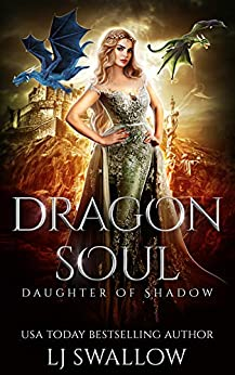 Dragon Soul (Daughter of Shadow Book 1) by [Swallow, LJ]