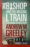 The Bishop and the Missing L Train (A Blackie Ryan Novel)