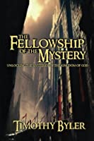 The Fellowship of the Mystery: Unlocking There Mysteries of the Kingdom of God