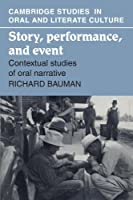 Story, Performance, and Event: Contextual Studies of Oral Narrative (Cambridge Studies in Oral and Literate Culture)