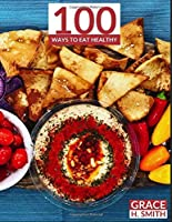 100 Ways to Eat Healthy: Clean Eating Recipe Cookbook