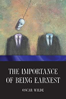 The Importance of Being Earnest by [Wilde, Oscar]