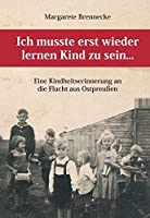 Ich musste erst wieder lernen Kind zu sein...: Eine Kindheitserinnerung an die Flucht aus Ostpreussen