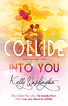 Collide Into You: A Touch of Magic Novel, #1 by [Washington, Kelly]