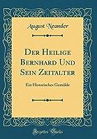 Der Heilige Bernhard Und Sein Zeitalter: Ein Historisches Gemaelde (Classic Reprint)