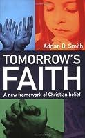 Tomorrow's Faith: A New Framework For Christian Belief