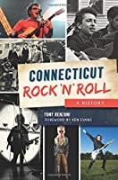 Connecticut Rock 'n' Roll: A History
