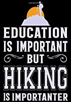 """EDUCATION IS IMPORTANT BUT HIKING IS IMPORTANTER: Hiking Planner Notebook, Notebook Record of Your Hike,Hiking Log Book 7"""" x 10"""" 100 Pages"""