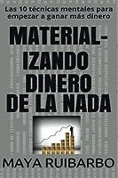 Material-Izando Dinero De La Nada: Las 10 Técnicas Mentales Para Empezar a Ganar Más Dinero (Camino a La Riqueza)