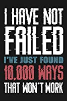 "I Have Not Failed I've Just Found 10,000 Ways That Won't Work: Blank Lined And Dot Grid Paper Notebook for Writing /110 pages /6""x9"""