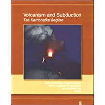 Volcanism and Subduction: The Kamchatka Region (Geophysical Monograph Series Book 172) (English Edition)