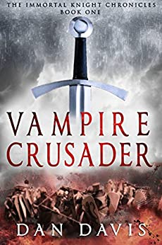 Vampire Crusader (The Immortal Knight Chronicles Book 1) by [Davis, Dan]