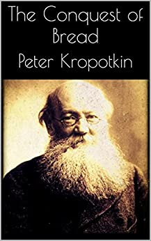 The Conquest of Bread by [Peter Kropotkin]