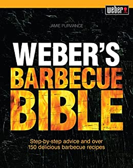 Weber's Barbecue Bible: Step-by-step advice and over 150 delicious barbecue recipes by [Purviance, Jamie]