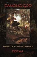 Dancing God: Poetry of Myths and Magicks