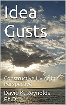 Idea Gusts: Constructive Living In Perspective By [Reynolds Ph.D., David