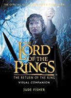 "The ""Return of the King"" Visual Companion (The ""Lord of the Rings"")"