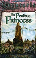 The Perfect Princess (Quentaris Chronicles)
