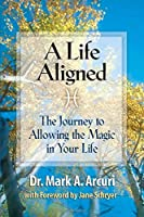 A Life Aligned: The Journey to Allowing the Magic in Your Life