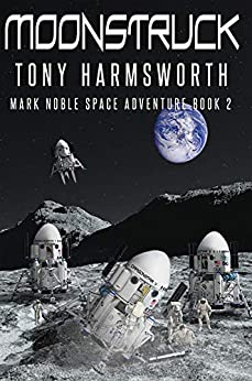 Moonstruck: Mark Noble Space Adventure Book 2 (Mark Noble Adventure) by [Harmsworth, Tony]