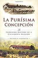 La Purisíma Concepción: The Enduring History of a California Mission (Brief History)