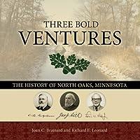 Three Bold Ventures: The History of North Oaks, Minnesota