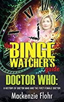 The Binge Watcher's Guide Doctor Who: A History of Doctor Who and the First Female Doctor