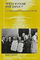 What Future for Japan?: U.s. Wartime Planning for the Postwar Era, 1942-1945 (Amsterdam Monographs in American Studies)