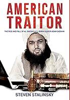 American Traitor: The Rise and Fall of Al-Qaeda's U.S.-Born Leader Adam Gadahn