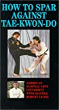 How to Spar Against Tae Kwon Do [DVD]
